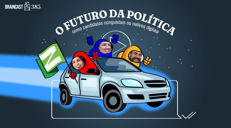 Braincast #385 – O futuro da política: como candidatos conquistam os nativos digitais