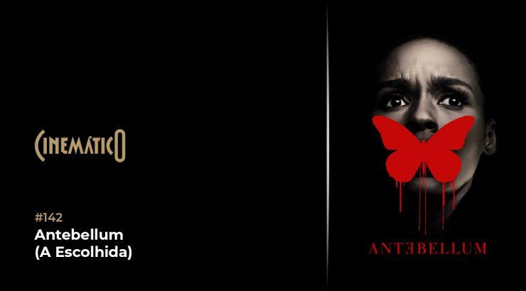 Cinemático – Antebellum (A Escolhida)