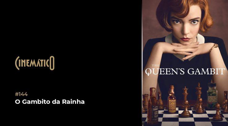 Cinemático – O Gambito da Rainha