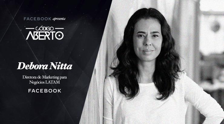 Código Aberto – Débora Nitta, Diretora de Marketing para Negócios LATAM, Facebook Brasil