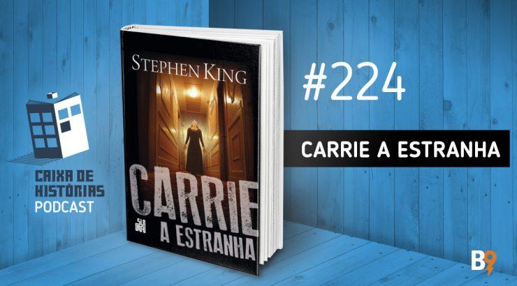 Caixa de Histórias 224 – Carrie A Estranha