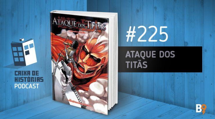 Caixa de Histórias 225 – Ataque dos Titãs
