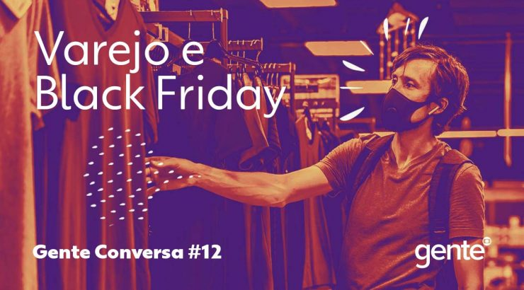 Gente – Varejo e Black Friday