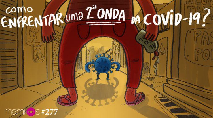 Mamilos #277 – Como enfrentar uma 2ª onda da COVID-19?