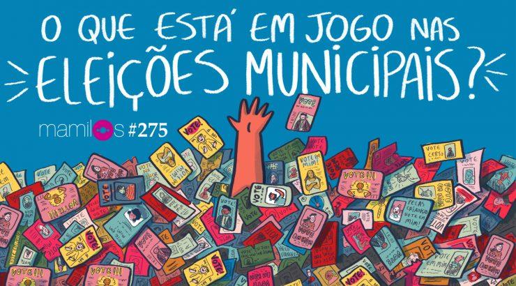 Mamilos #275 – O que está em jogo nas eleições municipais?