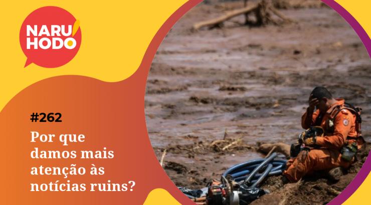 Naruhodo #262 – Por que damos mais atenção às notícias ruins?
