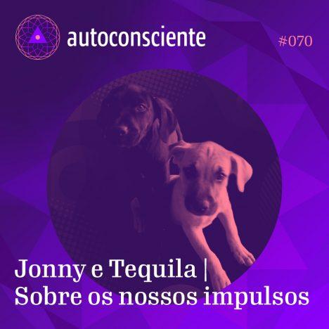 Capa - Jonny e Tequila | Sobre os nossos impulsos
