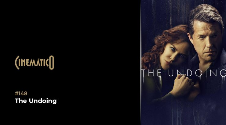 Cinemático – The Undoing