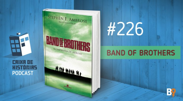 Caixa de Histórias 226 – Band of Brothers