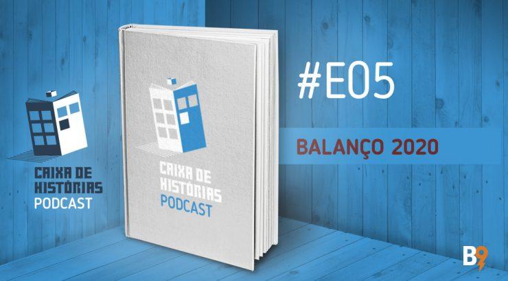 Caixa de Histórias E05 – Balanço 2020