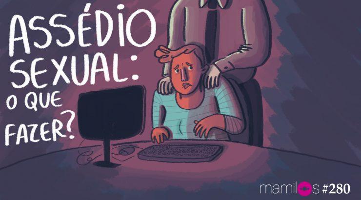 Mamilos 280 – Assédio sexual: o que fazer?