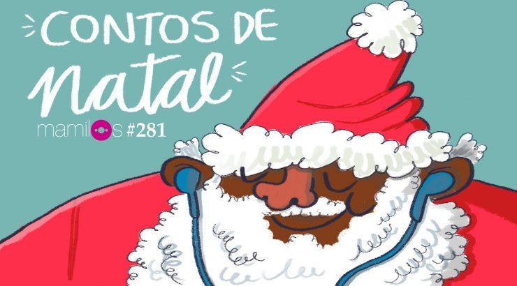 Mamilos 281 – Contos de Natal