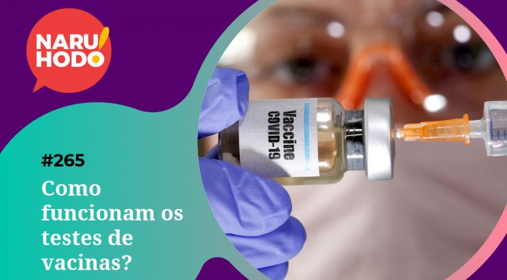 Naruhodo #265 – Como funcionam os testes de vacinas?