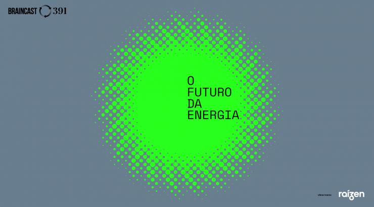 Braincast 391 – O futuro da energia