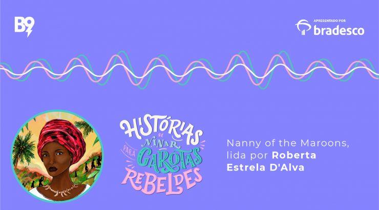 Histórias de Ninar para Garotas Rebeldes – Nanny of the Maroons, lida por Roberta Estrela D'Alva