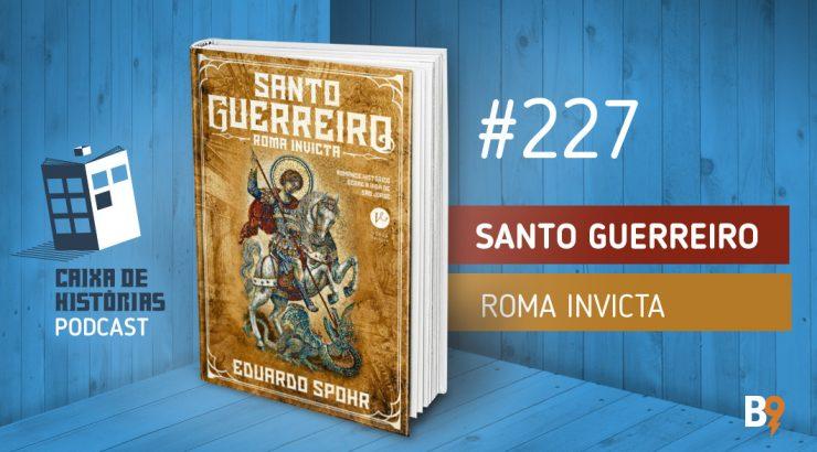 Caixa de Histórias 227 – Santo Guerreiro: Roma Invicta