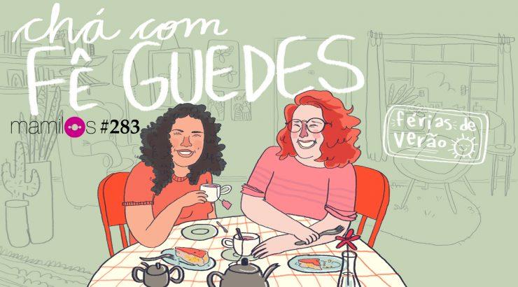 Mamilos 283 – Chá com Fê Guedes