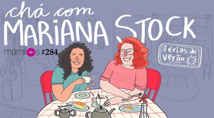Mamilos 284 – Chá com Mariana Stock