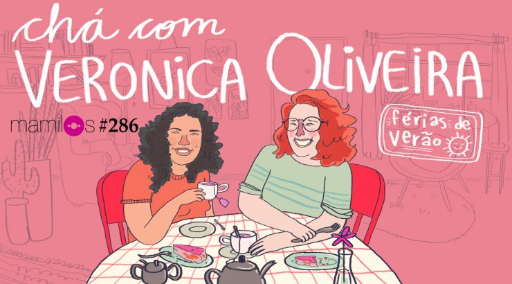 Mamilos 286 – Chá com Veronica Oliveira
