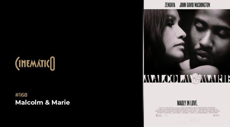 Cinemático – Malcolm & Marie
