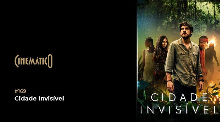 Cinemático – Cidade Invisível
