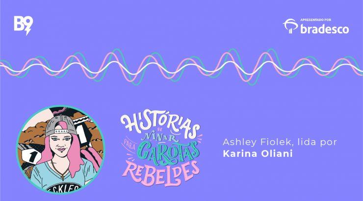 Histórias de Ninar para Garotas Rebeldes – Ashley Fiolek, lida por Karina Oliani