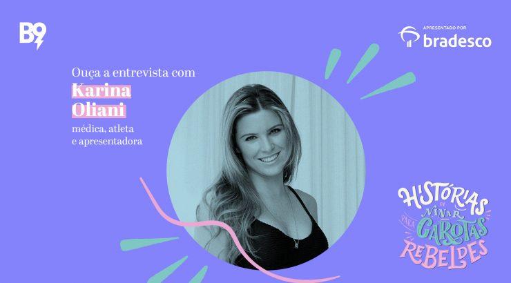 Histórias de Ninar para Garotas Rebeldes – Entrevista com Karina Oliani, médica, atleta e apresentadora