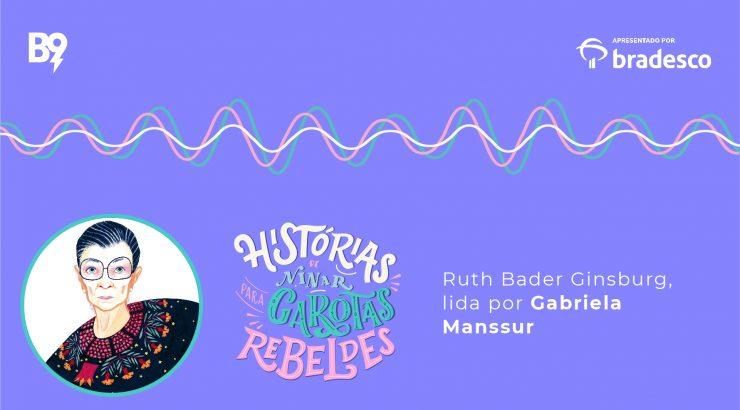 Histórias de Ninar para Garotas Rebeldes – Ruth Bader Ginsburg, lida por Gabriela Manssur