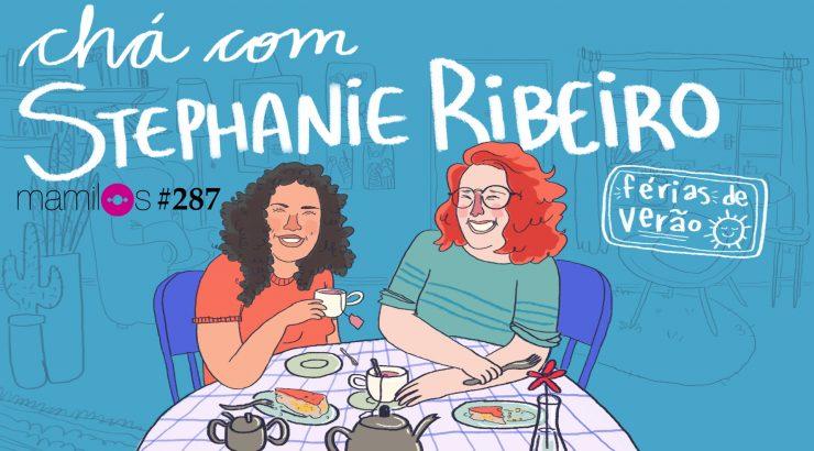 Mamilos 287 – Chá com Stephanie Ribeiro