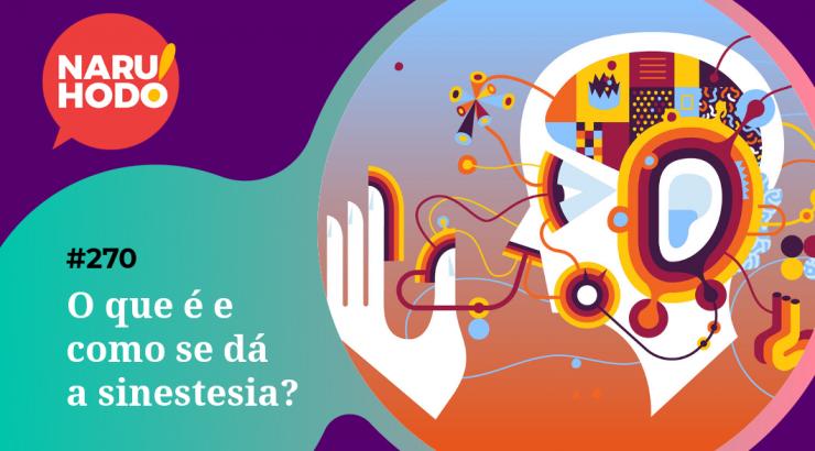 Naruhodo #270 – O que é e como se dá a sinestesia?