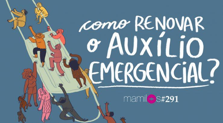 Mamilos 291 – Como renovar o auxílio emergencial?