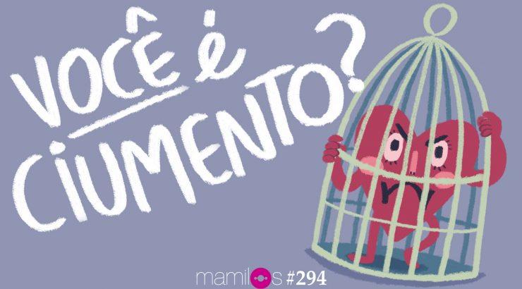 Mamilos 294 – Você é ciumento?