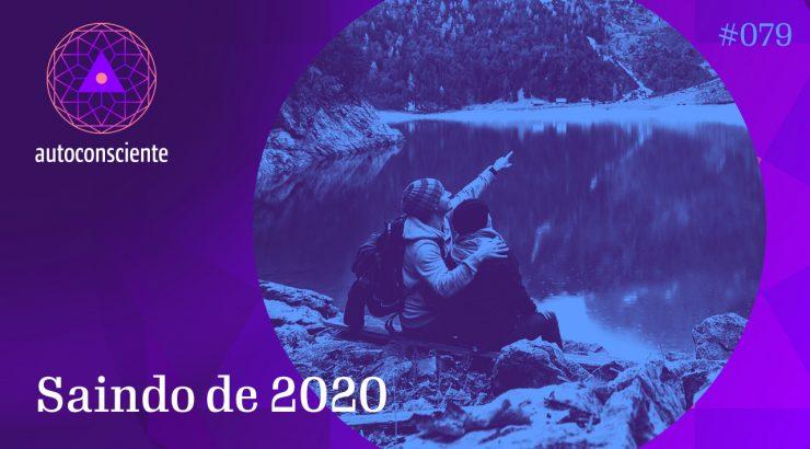 Autoconsciente 79 – Saindo de 2020