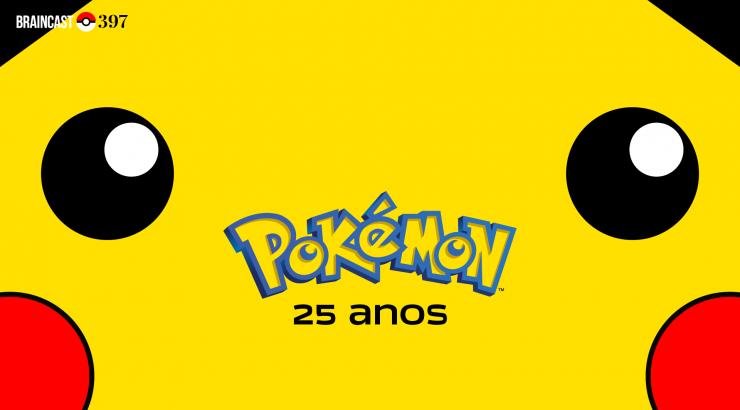 Braincast 397 – Os 25 anos de Pokémon