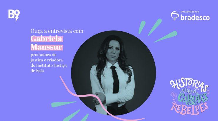 Histórias de Ninar para Garotas Rebeldes – Entrevista com Gabriela Manssur, promotora de Justiça e criadora do Instituto Justiça de Saia