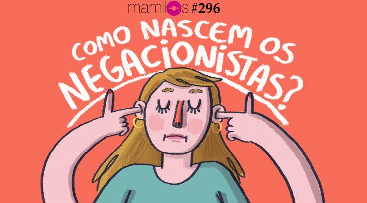 Mamilos 296 – Como nascem os negacionistas?