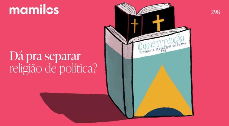 Mamilos 298 – Dá pra separar religião de política?