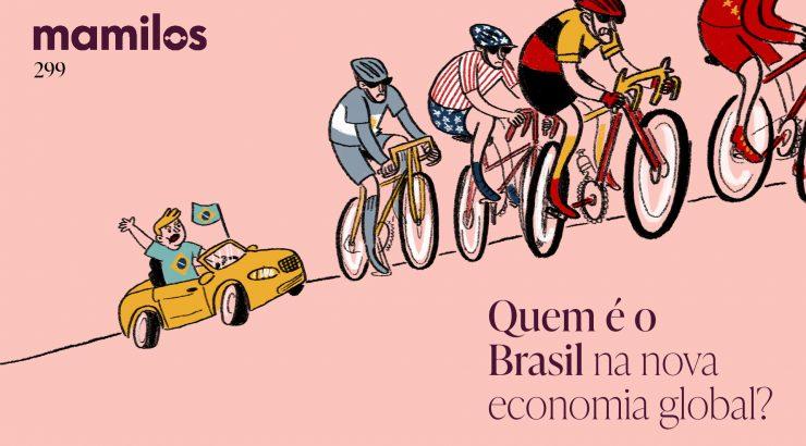 Mamilos 299 – Quem é o Brasil na nova economia global?