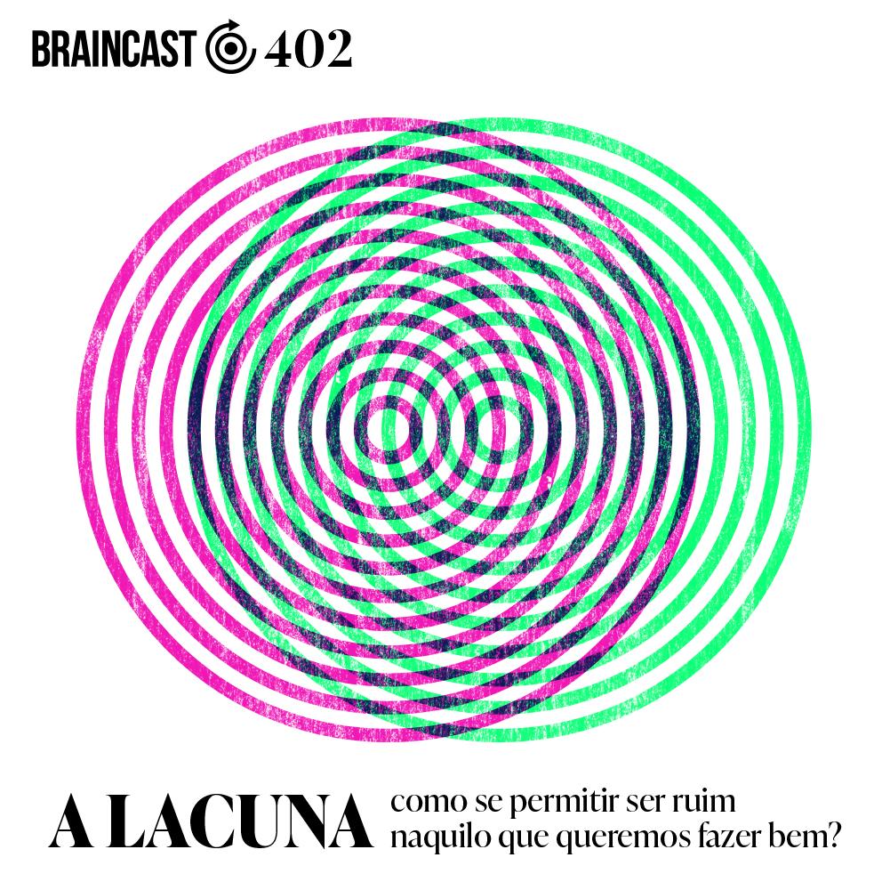 Capa - A Lacuna: como se permitir ser ruim naquilo que queremos fazer bem?