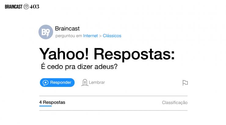 Braincast 403 – Yahoo! Respostas: é cedo pra dizer adeus?