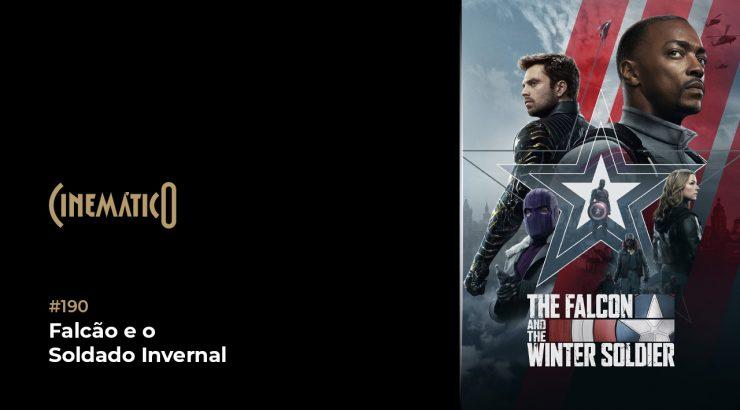 Cinemático – Falcão e o Soldado Invernal