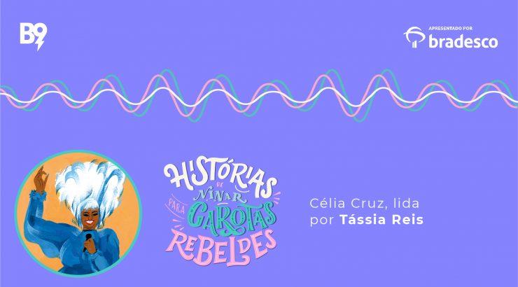 Histórias de Ninar para Garotas Rebeldes – Celia Cruz, lida por Tassia Reis