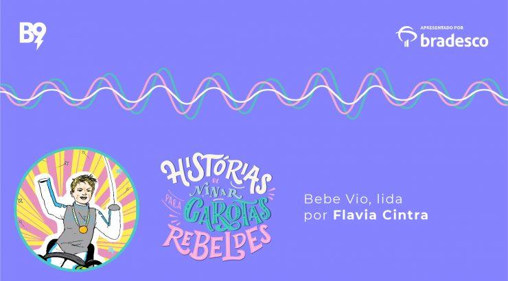 Histórias de Ninar para Garotas Rebeldes – Bebe Vio, lida por Flavia Cintra
