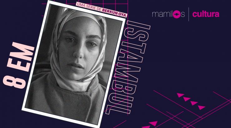 """Mamilos Cultura 26: Série """"8 em Istambul"""" – Repressão e expressão"""