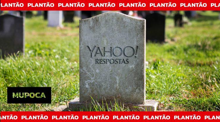 Plantão Mupoca #1 – RIP Yahoo Respostas
