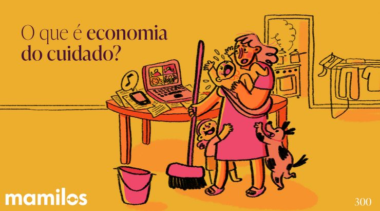 Mamilos 300 – O que é economia do cuidado?