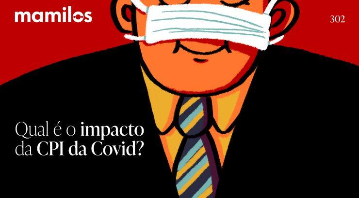 Mamilos 302 – Qual é o impacto da CPI da Covid?