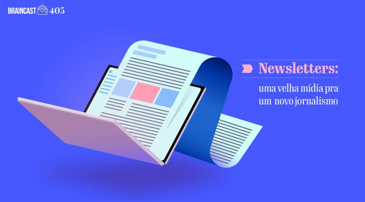Braincast 405 – Newsletters: uma velha mídia para um novo jornalismo