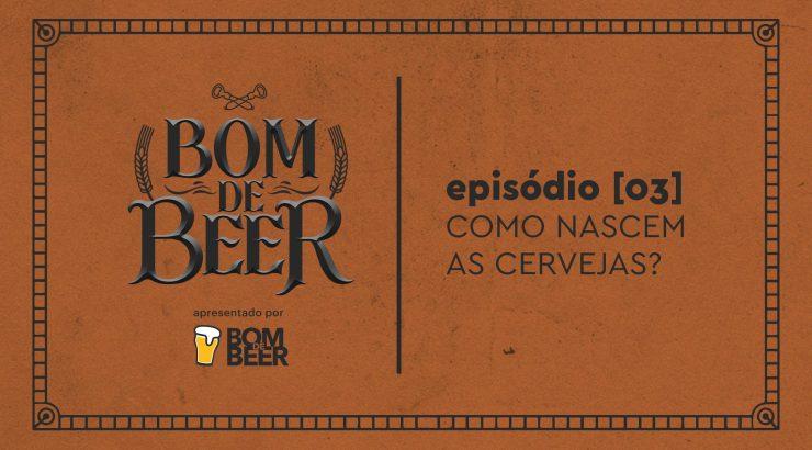 Bom de Beer – Ep. 3: Como nascem as cervejas?