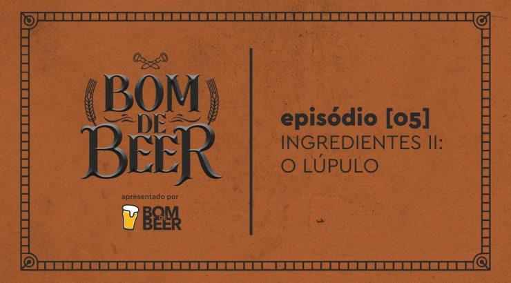 Bom de Beer – Ep. 5: Ingredientes II – O Lúpulo